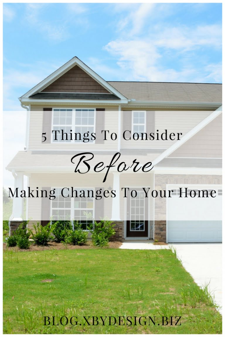 5 Things To Consider Before Making Changes To Your Home