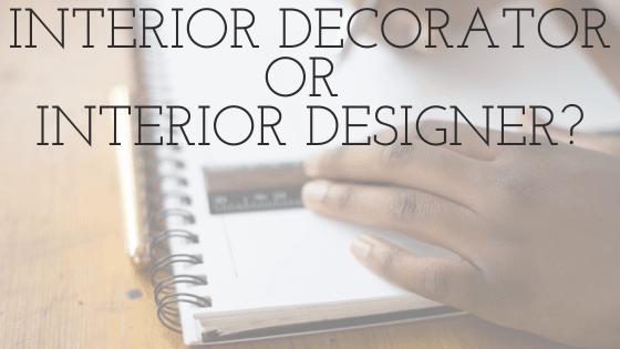 Interior Designer vs Decorator – To Certify or Not To Certify