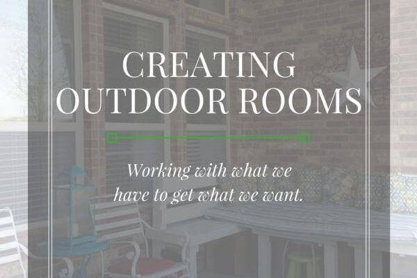 One Room Challenge ~ Week 3~ Creating Outdoor Rooms