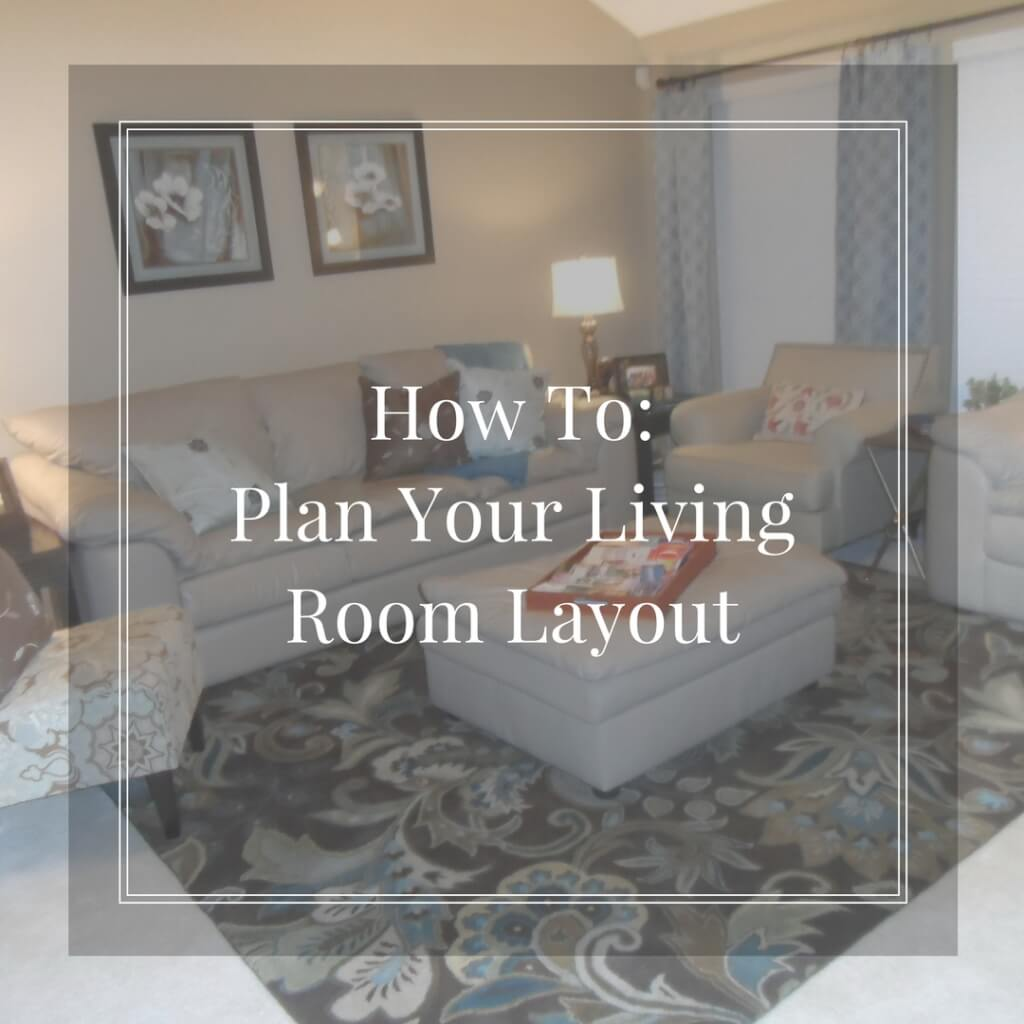 How To Plan Your Living Room Layout ~ 4th House on the Right