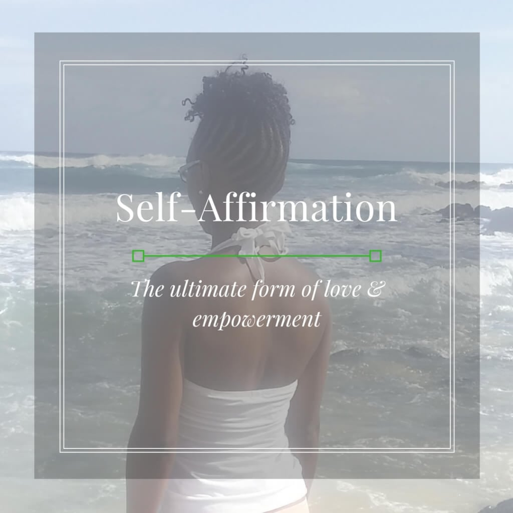 Self-Affirmation - The ultimate form of love & empowerment