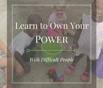 Own Your Power With Difficult People