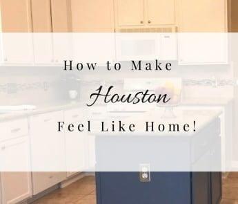 How to make Houston feel like home