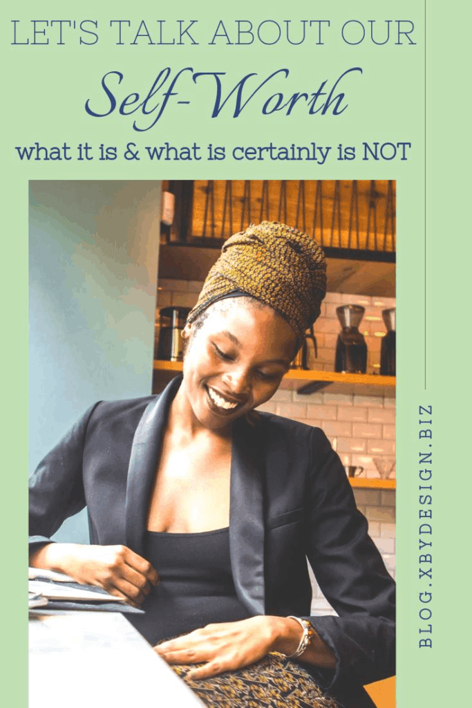 Let's talk about self-worth - what it is & what it is NOT