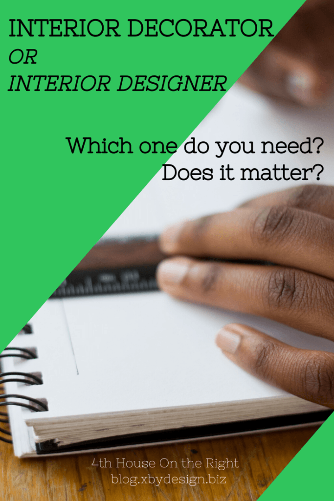 Interior Decorator or Interior Designer? Which one do you need? Does it matter?